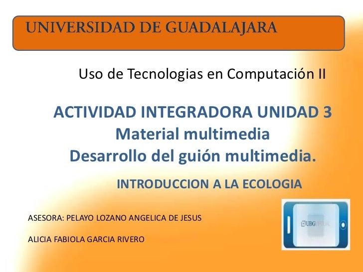 Uso de Tecnologias en Computación II      ACTIVIDAD INTEGRADORA UNIDAD 3             Material multimedia        Desarrollo...