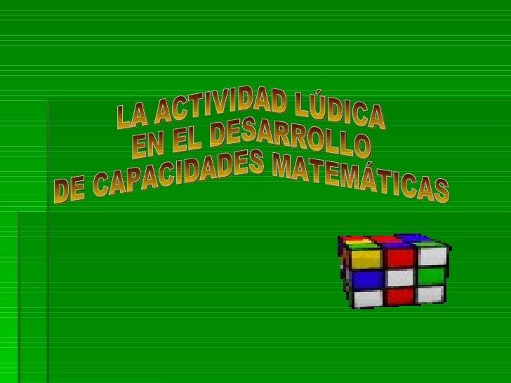 LA ACTIVIDAD LÚDICA EN EL DESARROLLO DE CAPACIDADES MATEMÁTICAS