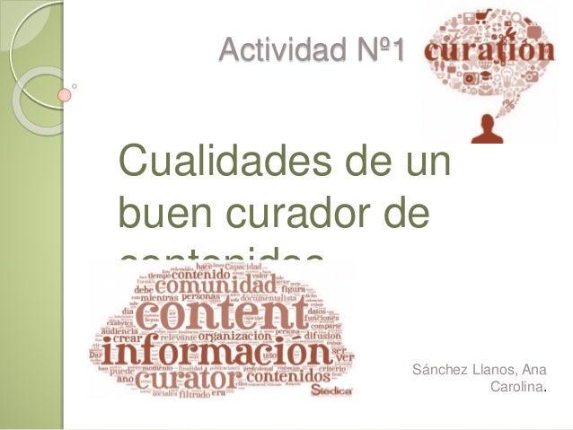 Actividad Nº1 Cualidades de un buen curador de contenidos. Sánchez Llanos, Ana Carolina.