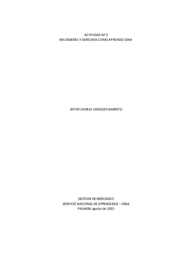 ACTIVIDAD Nº 3 MIS DEBERES Y DERECHOS COMO APRENDIZ SENA JEFFER CAMILO CARDOZO BARRETO GESTION DE MERCADOS SERVICIO NACION...