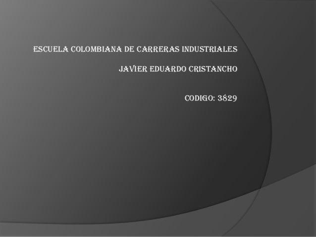 Escuela Colombiana de Carreras Industriales                  JAVIER EDUARDO CRISTANCHO                               Codig...
