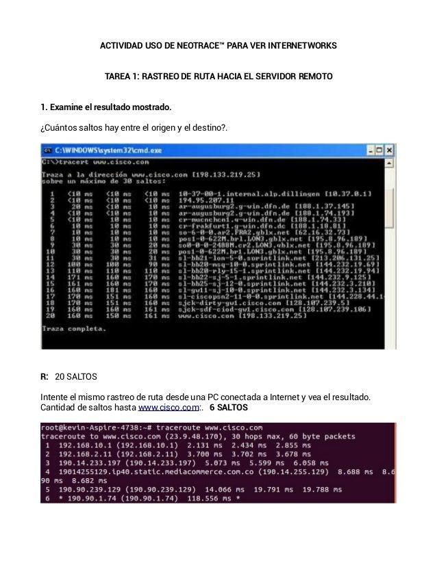 ACTIVIDAD USO DE NEOTRACE™ PARA VER INTERNETWORKSTAREA 1: RASTREO DE RUTA HACIA EL SERVIDOR REMOTO1. Examine el resultado ...