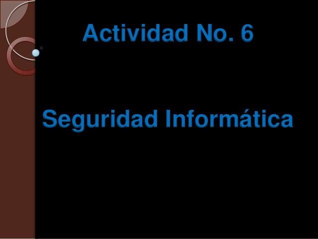Actividad No. 6Seguridad Informática