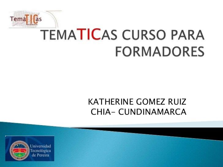 KATHERINE GOMEZ RUIZ CHIA- CUNDINAMARCA