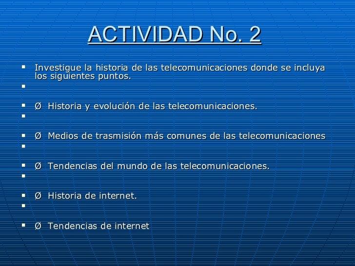 ACTIVIDAD No. 2   <ul><li>Investigue la historia de las telecomunicaciones donde se incluya los siguientes puntos. </li></...