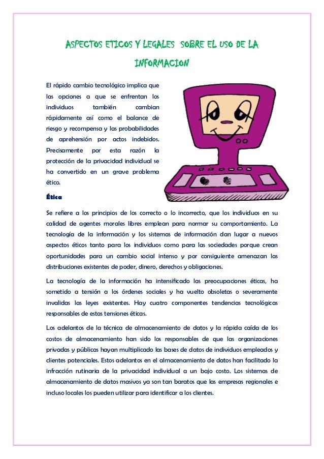 ASPECTOS ETICOS Y LEGALES SOBRE EL USO DE LA                                    INFORMACIONEl rápido cambio tecnológico im...