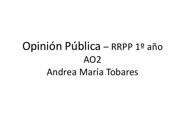 Opinión Pública – RRPP 1º año AO2 Andrea María Tobares