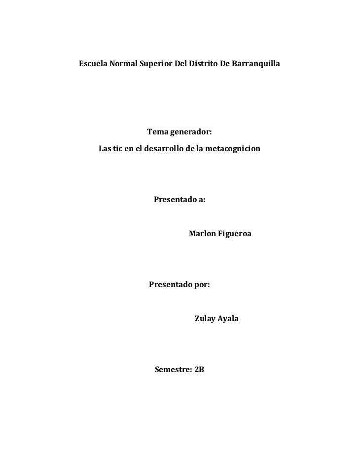 Escuela Normal Superior Del Distrito De Barranquilla<br />Tema generador:<br />Las tic en el desarrollo de la metacognicio...