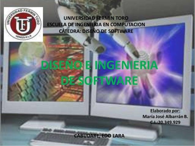 UNIVERSIDAD FERMIN TORO ESCUELA DE INGENIERIA EN COMPUTACION     CÁTEDRA: DISEÑO DE SOFTWAREDISEÑO E INGENIERIA   DE SOFTW...