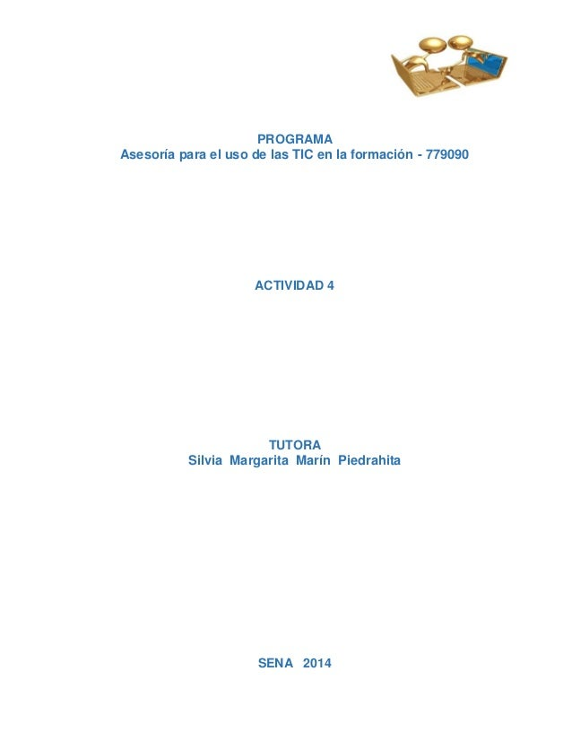 PROGRAMA Asesoría para el uso de las TIC en la formación - 779090 ACTIVIDAD 4 TUTORA Silvia Margarita Marín Piedrahita SEN...