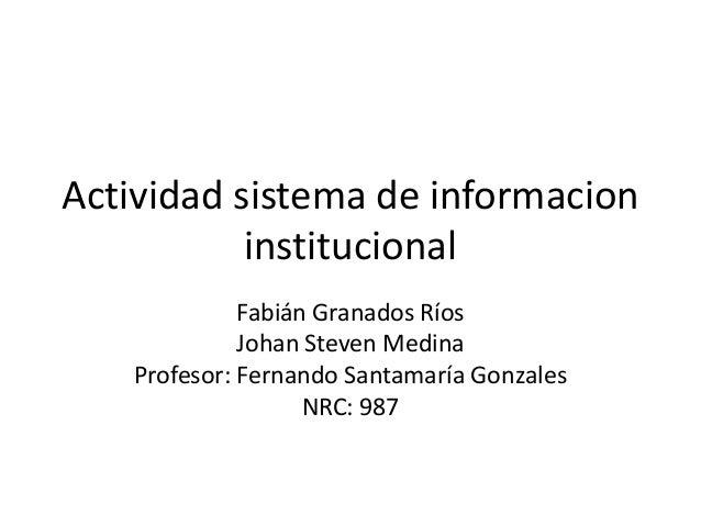 Actividad sistema de informacion           institucional              Fabián Granados Ríos              Johan Steven Medin...