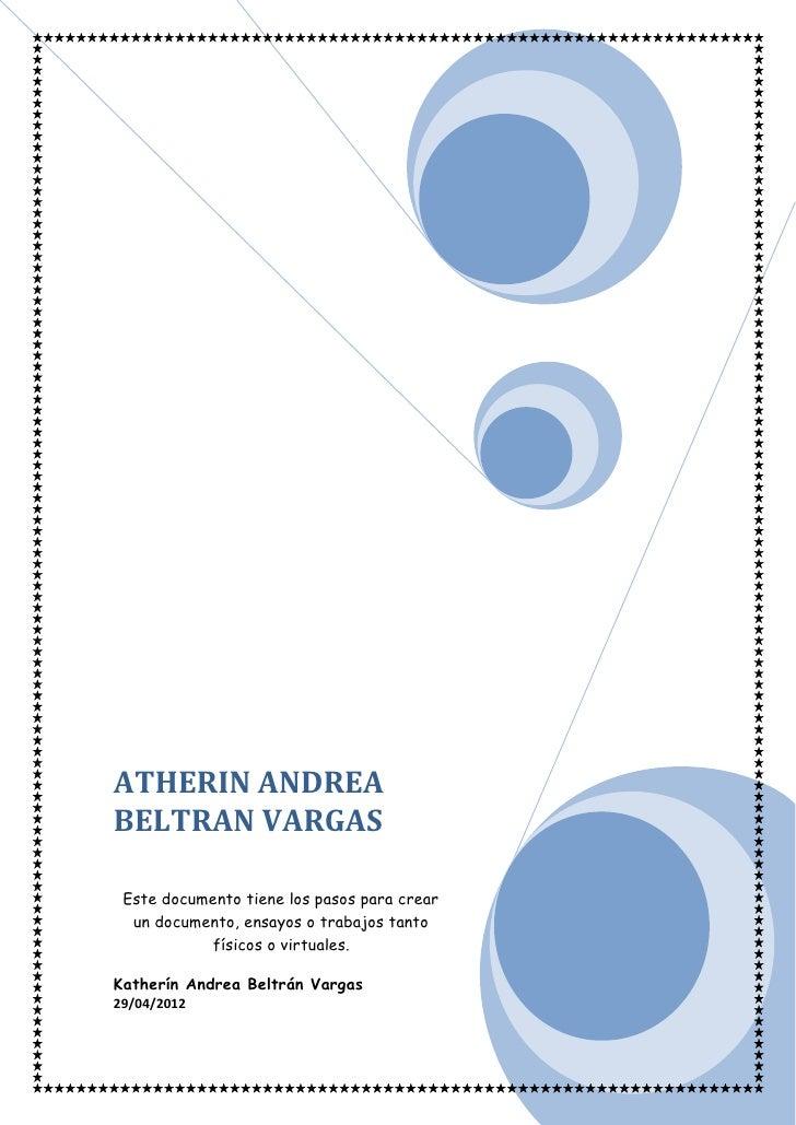 ATHERIN ANDREABELTRAN VARGAS Este documento tiene los pasos para crear  un documento, ensayos o trabajos tanto           f...