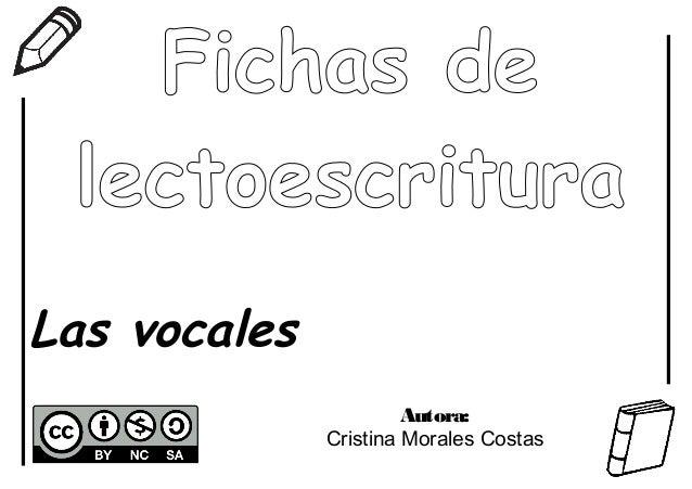 Fichas de lectoescritura Las vocales Autora: Cristina Morales Costas