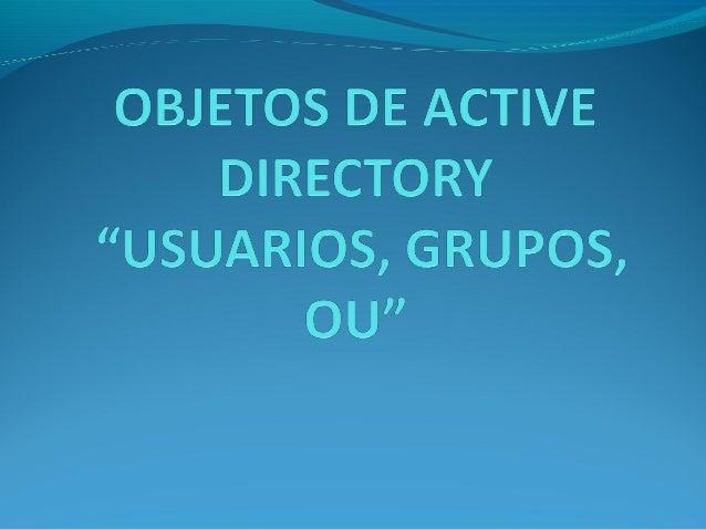 "Activi directory ""usuarios,grupos,OU"""