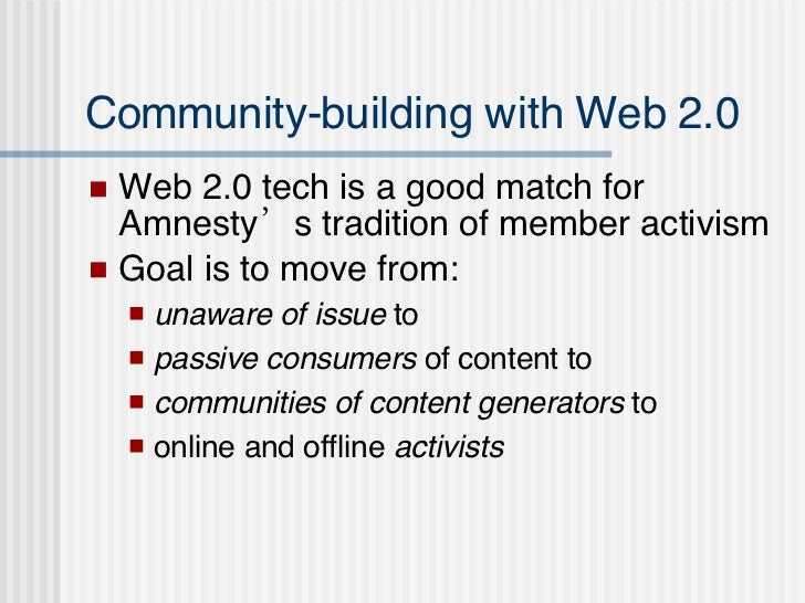 Community-building with Web 2.0 <ul><li>Web 2.0 tech is a good match for Amnesty's tradition of member activism </li></ul>...