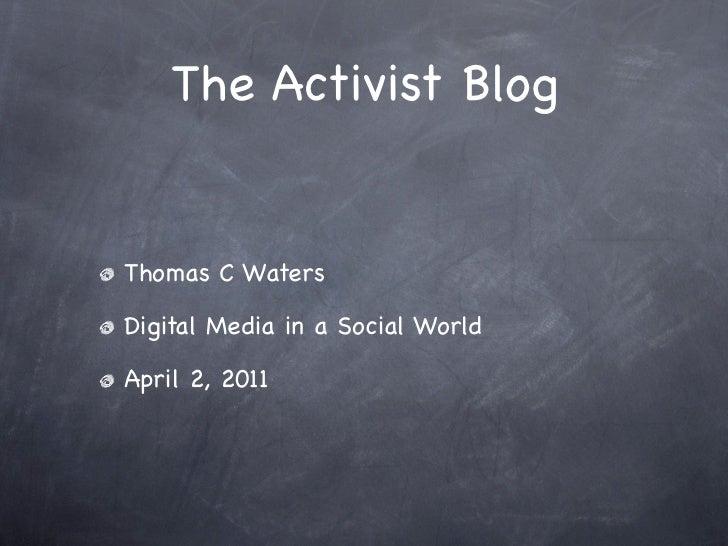 The Activist BlogThomas C WatersDigital Media in a Social WorldApril 2, 2011