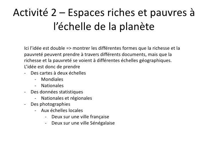 Activité 2 – Espaces riches et pauvres à         l'échelle de la planète  Ici l'idée est double => montrer les différentes...