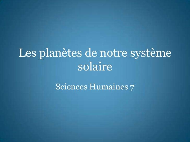 Les planètes de notre système           solaire       Sciences Humaines 7