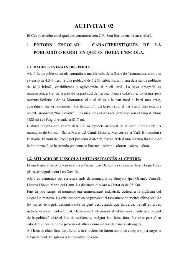 ACTIVITAT 02 El Centre escolar en el qual ens centrarem serà C.P. Sant Bartomeu, situat a Alaró. 1. ENTORN ESCOLAR: CARACT...