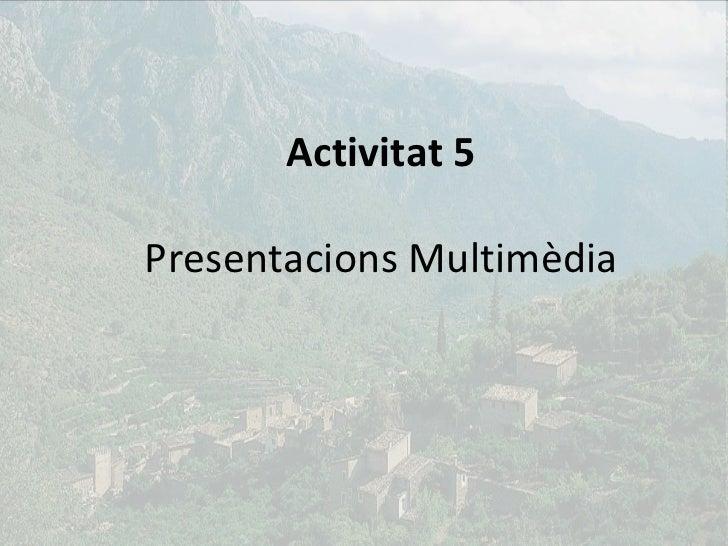 Activitat 5 Presentacions Multimèdia