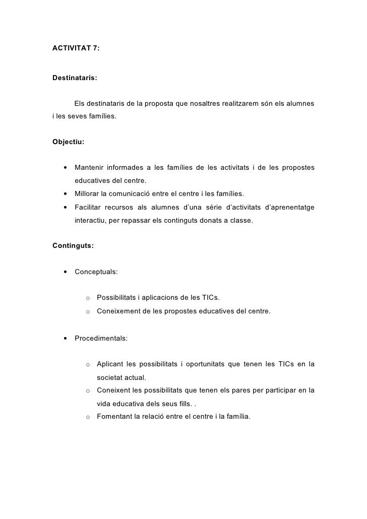 ACTIVITAT 7:    Destinataris:          Els destinataris de la proposta que nosaltres realitzarem són els alumnes i les sev...