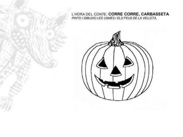 L'HORA DEL CONTE: CORRE CORRE, CARBASSETA PINTO I DIBUIXO LES CAMES I ELS PEUS DE LA VELLETA.