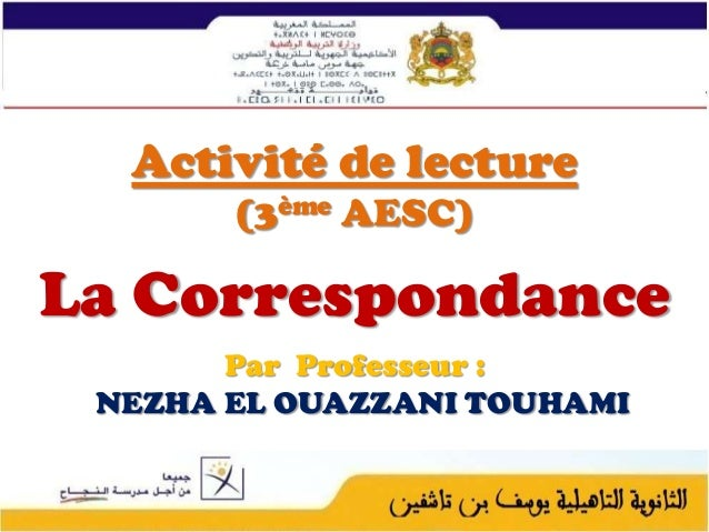 Activité de lecture (3ème AESC)  La Correspondance Par Professeur : NEZHA EL OUAZZANI TOUHAMI  1