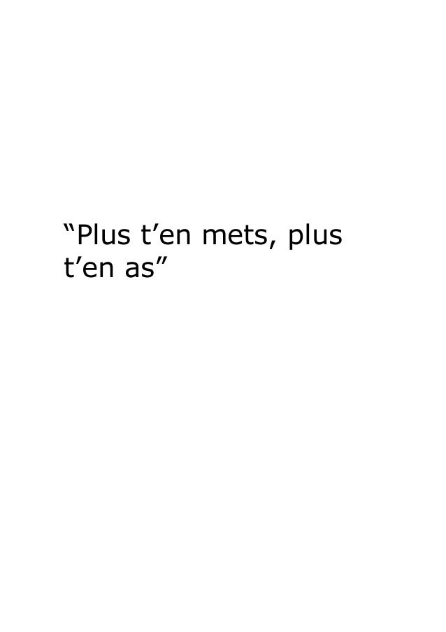 """Plus t'en mets, plust'en as"""