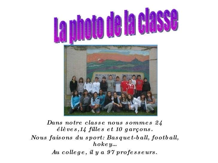 Dans notre classe nous sommes 24 élèves,14 filles et 10 garçons. Nous faisons du sport: Basquet-ball, football, hokey… Au ...