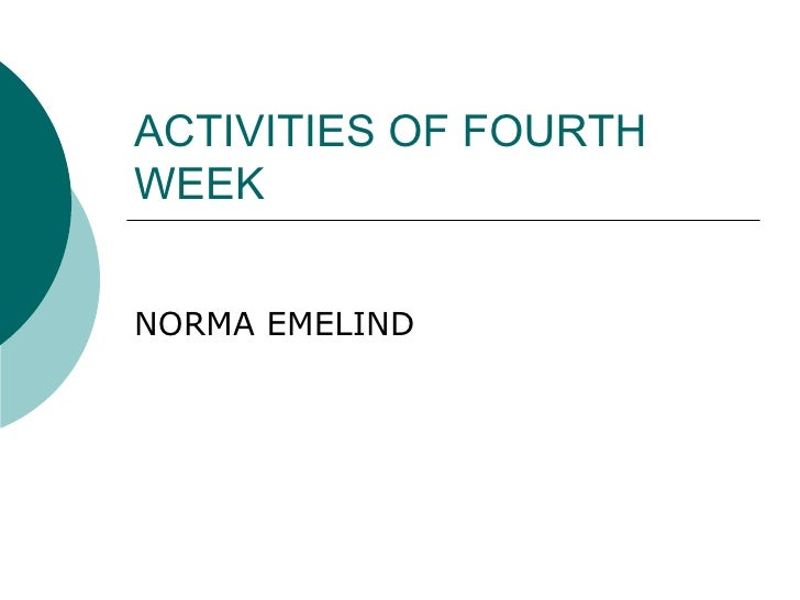 ACTIVITIES OF FOURTH WEEK NORMA EMELIND
