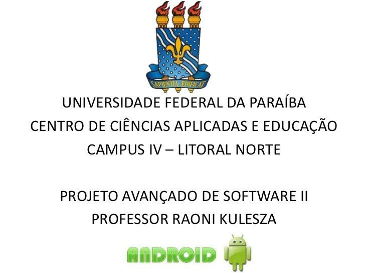 UNIVERSIDADE FEDERAL DA PARAÍBACENTRO DE CIÊNCIAS APLICADAS E EDUCAÇÃO       CAMPUS IV – LITORAL NORTE   PROJETO AVANÇADO ...