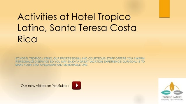 Activities at Hotel Tropico Latino, Santa Teresa Costa Rica AT HOTEL TROPICO LATINO, OUR PROFESSIONAL AND COURTEOUS STAFF ...