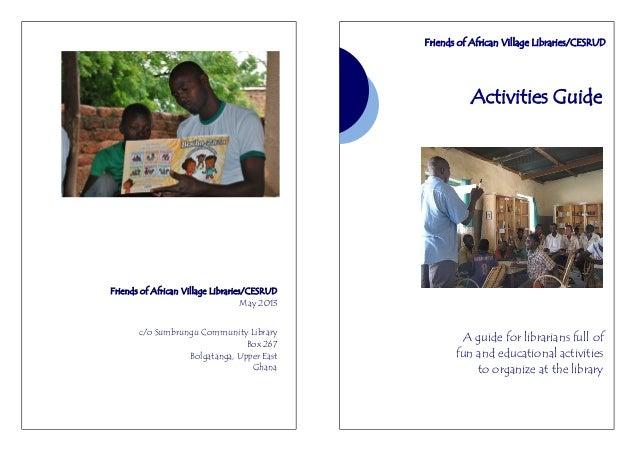 Friends of African Village Libraries/CESRUDMay 2013c/o Sumbrungu Community LibraryBox 267Bolgatanga, Upper EastGhanaActivi...