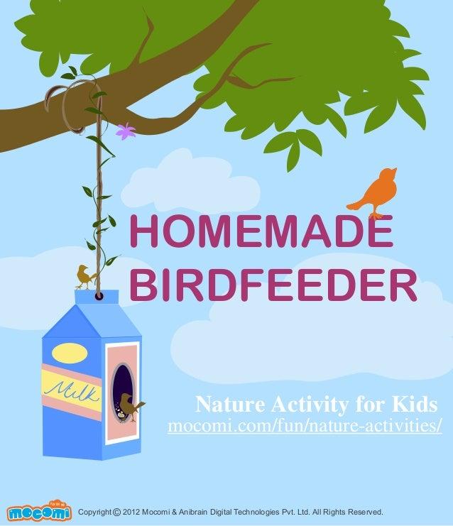 HOMEMADE BIRDFEEDER Copyright 2012 Mocomi & Anibrain Digital Technologies Pvt. Ltd. All Rights Reserved.© UNF FOR ME! Natu...