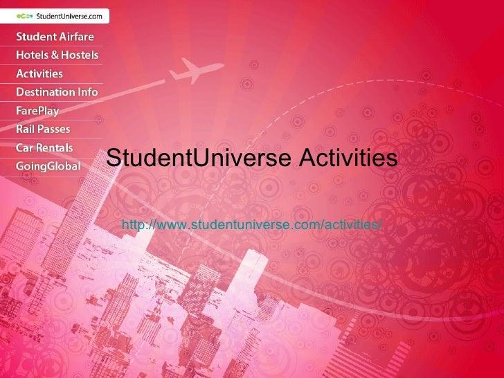 StudentUniverse Activities http://www.studentuniverse.com/activities/