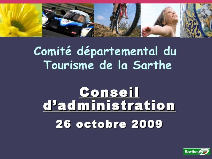 Conseil d'administration 26 octobre 2009 Comité départemental du  Tourisme de la Sarthe