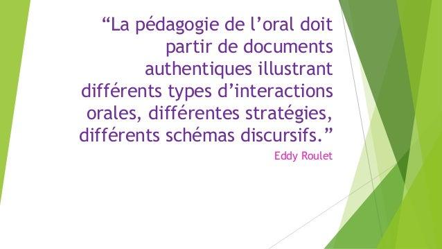 """""""La pédagogie de l'oral doit partir de documents authentiques illustrant différents types d'interactions orales, différent..."""