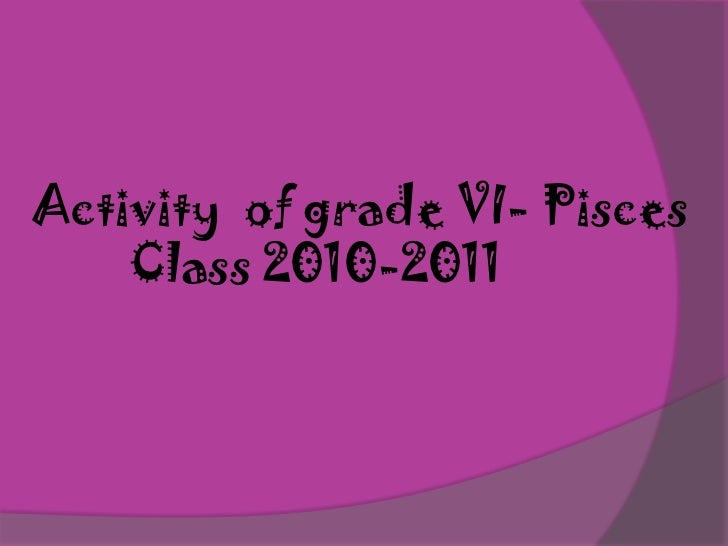 Activity  of grade VI- Pisces<br />        Class 2010-2011<br />