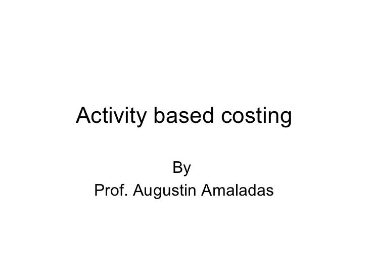 Activity based costing By  Prof. Augustin Amaladas