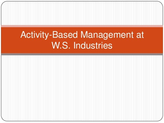 activity based m anagement at w s industry
