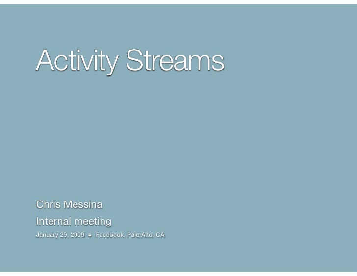 Activity Streams    Chris Messina Internal meeting January 29, 2009 ☕ Facebook, Palo Alto, CA