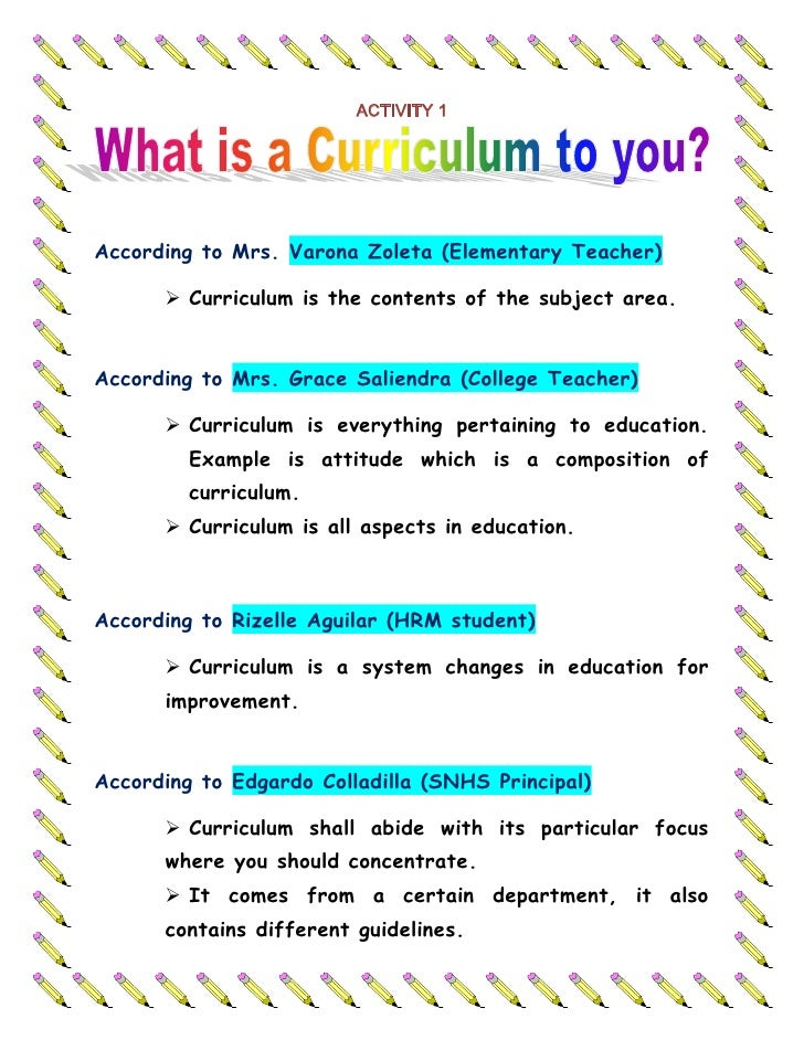 ACTIVITY 1<br />According to Mrs. Varona Zoleta (Elementary Teacher)<br /><ul><li>Curriculum is the contents of the subjec...