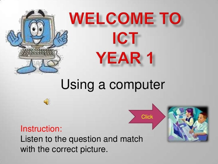 Using a computer                               ClickInstruction:Listen to the question and matchwith the correct picture.
