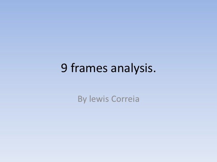 9 frames analysis.<br />By lewis Correia<br />