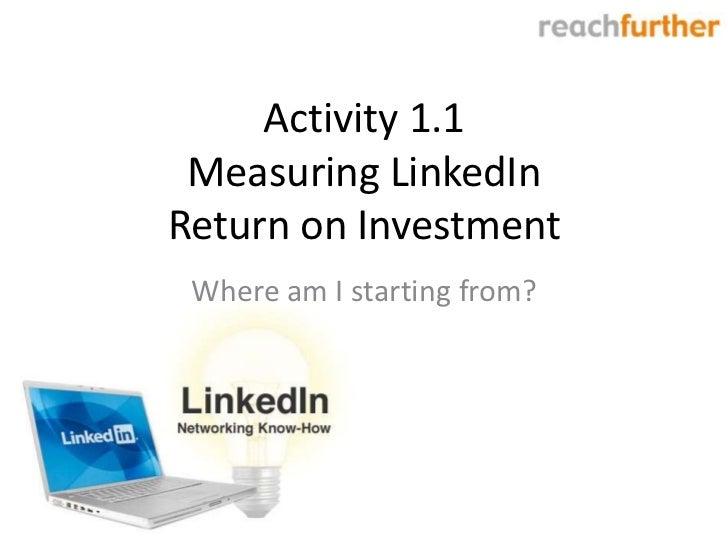 Activity 1.1 Measuring LinkedInReturn on Investment Where am I starting from?