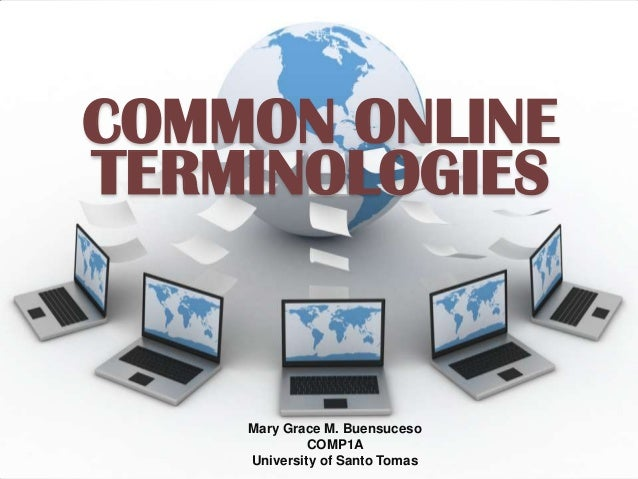 COMMON ONLINE TERMINOLOGIES  Mary Grace M. Buensuceso COMP1A University of Santo Tomas