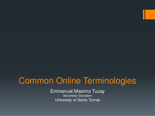 Common Online Terminologies Emmanuel Maximo Tucay Secondary Education  University of Santo Tomas