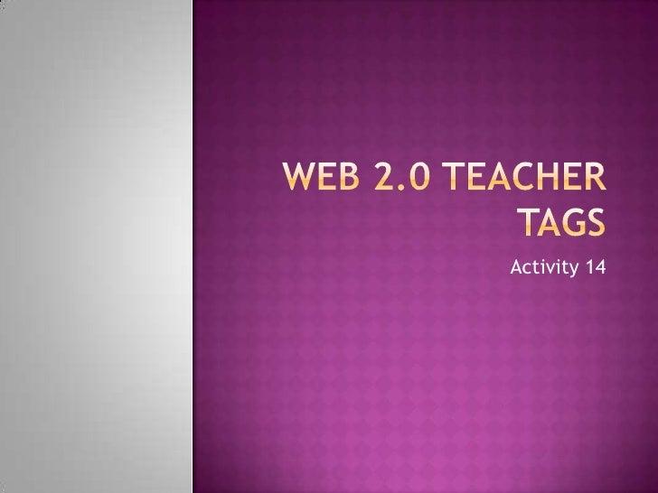 Web 2.0 Teacher Tags<br />Activity 14<br />