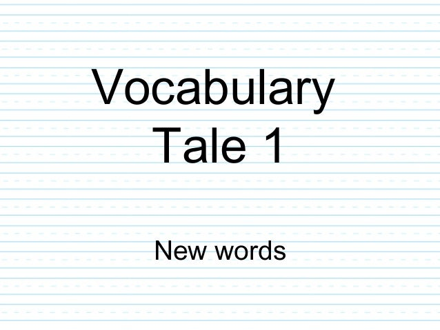 Vocabulary  Tale 1  New words