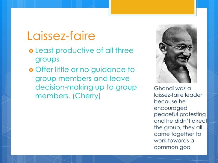 "examples of laissez faire leadership style There is certainly no more dangerous form of leadership than laissez-faire, a leadership style where the leader takes a ""hands-off"" approach toward did you notice in the last few paragraphs that autocratic leadership (making team assignments, for example) was mixed with laissez-faire leadership."